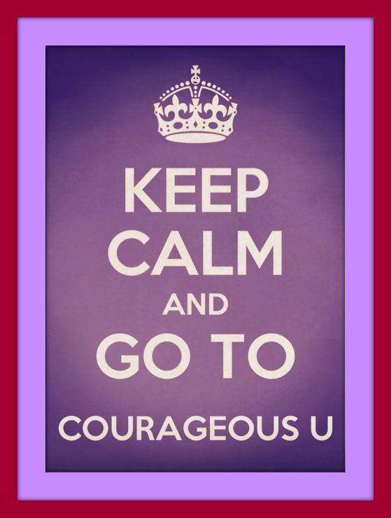 Keep Calm and Go To Courageous U