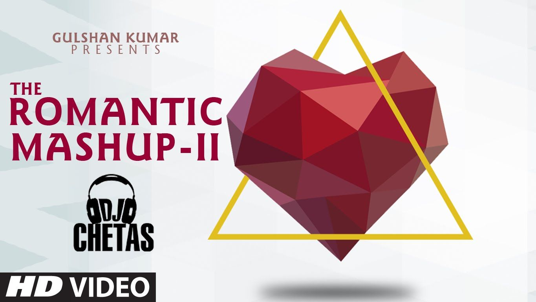Romantic Mashup 2 Full Video Song   DJ Chetas   Valentines