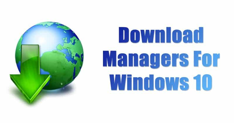 Top 8 Best Download Managers For Windows 10 (2019 Edition