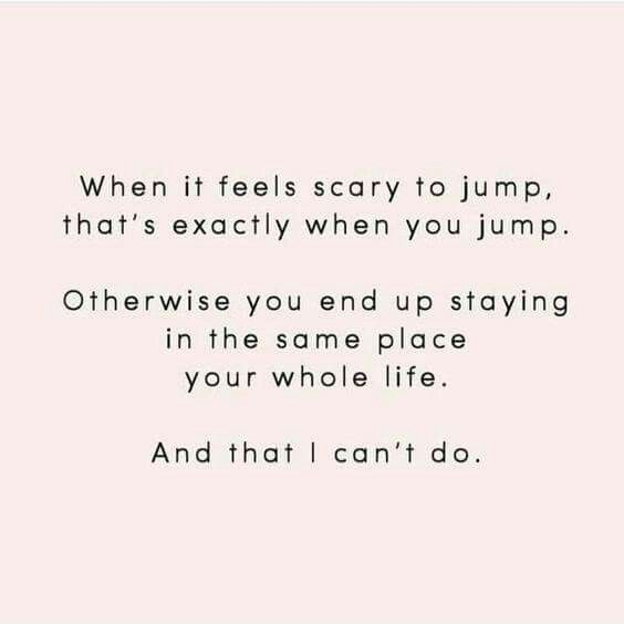 You jump when it feels scary to jump.