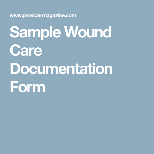Sample Wound Care Documentation Form | Skin care | Wound