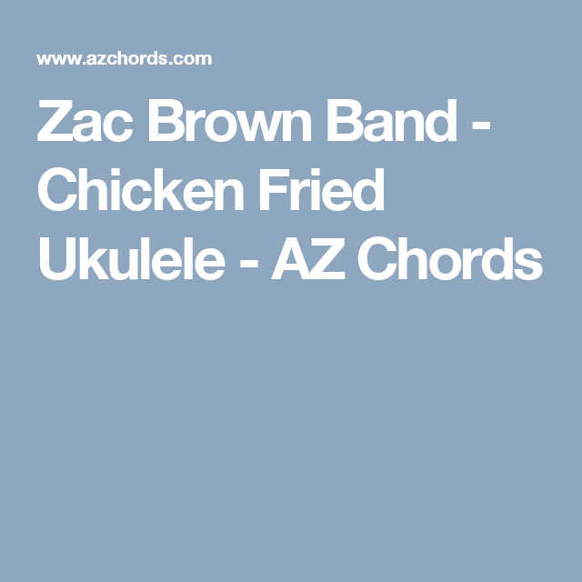Zac Brown Band - Chicken Fried Ukulele - AZ Chords | Guitar ...