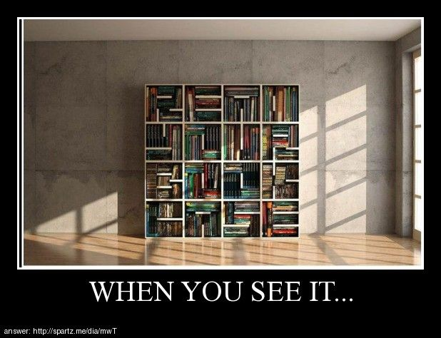 that took a really long time to find.  cool bookshelf sayings. try to read what it says
