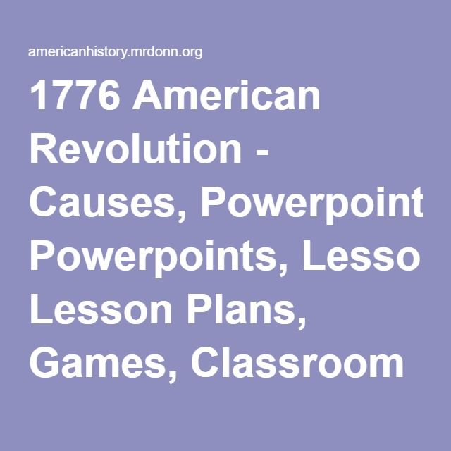 1776 American Revolution - Causes, Powerpoints, Lesson Plans