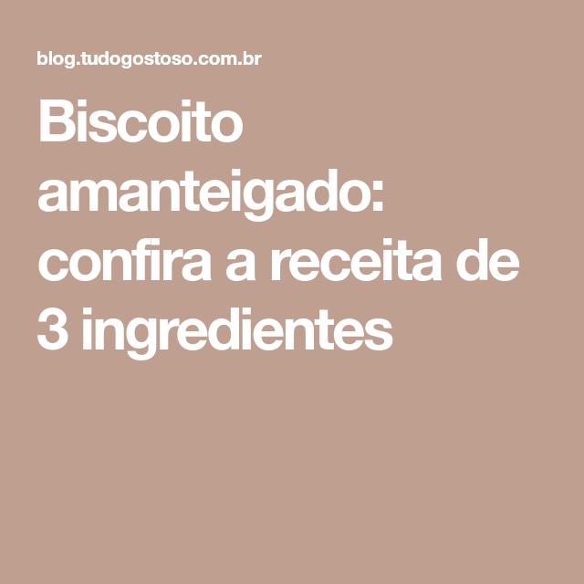 Biscoito amanteigado: confira a receita de 3 ingredientes