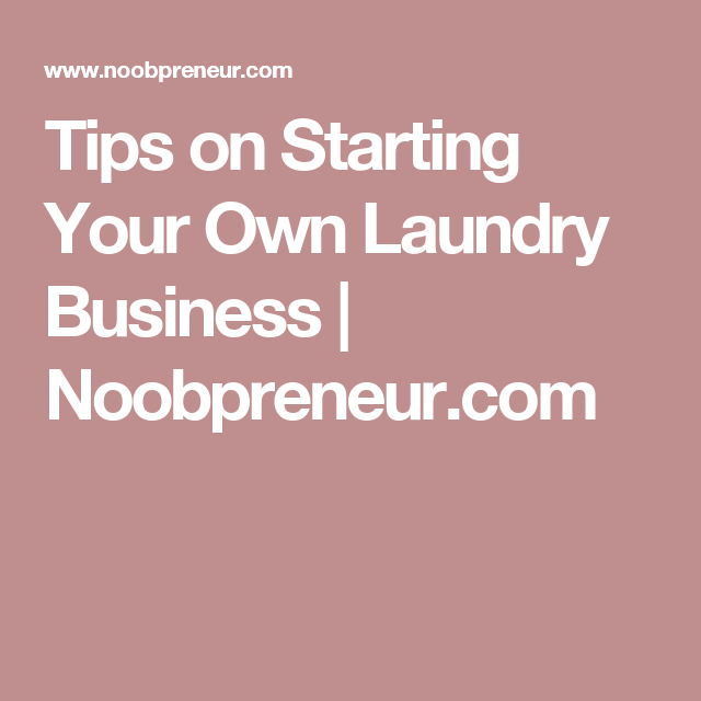 Small Business Idea How To Start Your Own Laundry Business