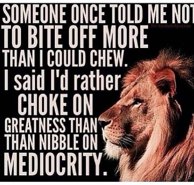 Quotes Of Greatness: I Said I'd Rather Choke On Greatness Than Nible On