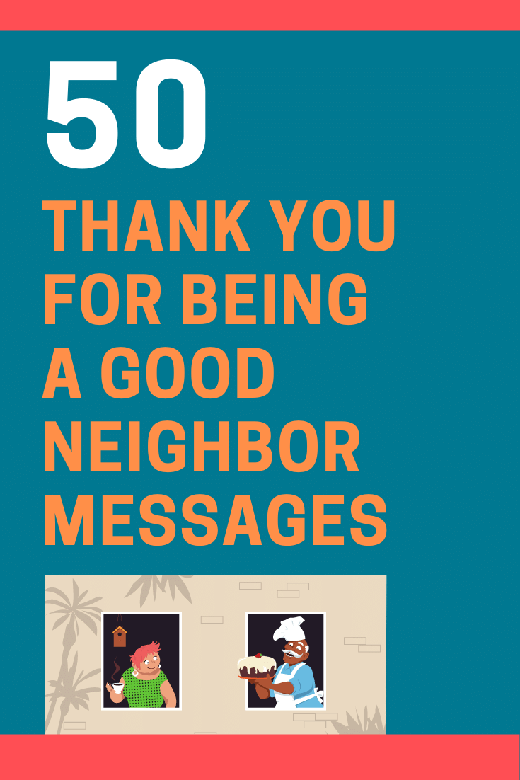 Here Is A List Of 50 Thank You For Being A Good Neighbor Messages To Let Your Neighbors Know How Happy You Are To Good Neighbor Neighbor Quotes Thank You Cards