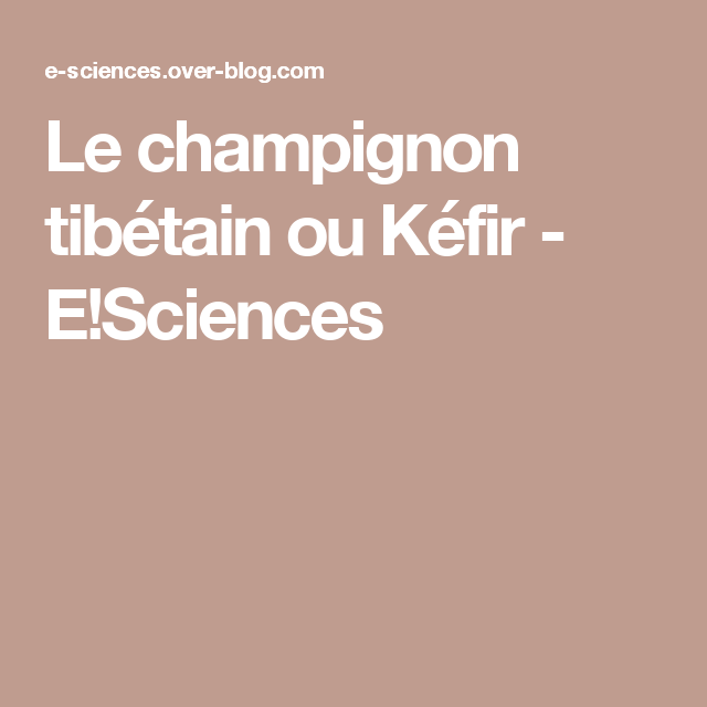 Le champignon tibétain ou Kéfir | Kefir, Science, Blog