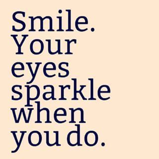 Smile Your Eyes Sparkle When You Do Smile Quotes Dental Quotes Instagram Quotes