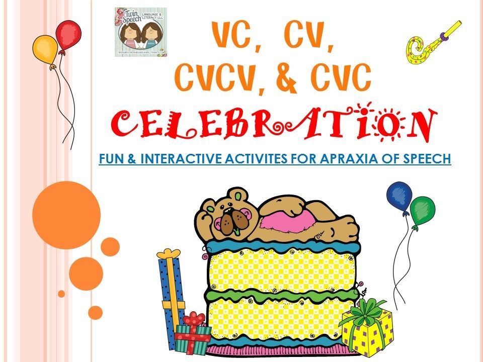 WE'RE HAVING A 50% OFF CELEBRATION! We revised our VC, CV, CVCV, & CVC Celebration Interactive Document For Verbal Apraxia! November 24, 2014 Hi! We are celebrating tonight! That is because we were able to finish the revision of our popular Interactive Activities for Verbal Apraxia Document called: VC, CV, CVCV, & CVC Celebration!! We made many page edits, added some ink-saving black and white pages and some new clip art.