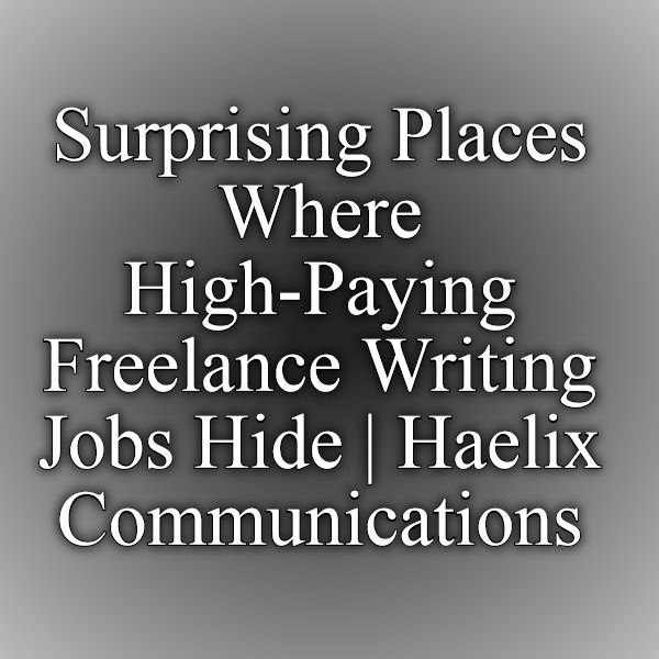 surprising places where high paying lance writing jobs hide  surprising places where high paying lance writing jobs hide haelix communications