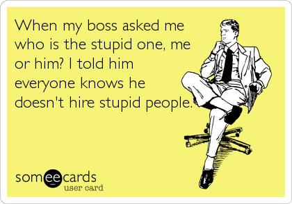 Znalezione obrazy dla zapytania funny stupid boss