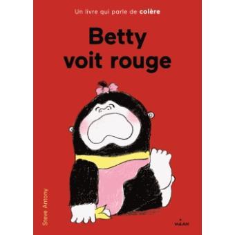 Betty Voit Rouge Cartonne Steve Antony Steve Antony Achat Livre Bons Livres Livre Colere