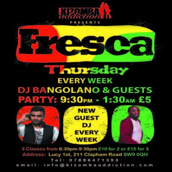 Kizomba Dance Classes & Party - Fresca Thursdays with DJ Bangolano 5th Nov at Lucy 1st, 211 Clapham Road, London, SW9 0QH, UK on Nov 5, 2015 to Nov 6, 2015 at 6:30pm to 1:30am  URLs: Facebook: http://atnd.it/37920-0 Twitter: http://atnd.it/37920-1 YouTube: http://atnd.it/37920-3 Inquiries: http://atnd.it/37920-4 Booking: http://atnd.it/37920-5  Category: Nightlife  Price: 3 hours classes £15, 2 hours classes £10, Party only £5   Artists: DJ Bangolano, Syed Ali, Mikumba, DJ Patrick
