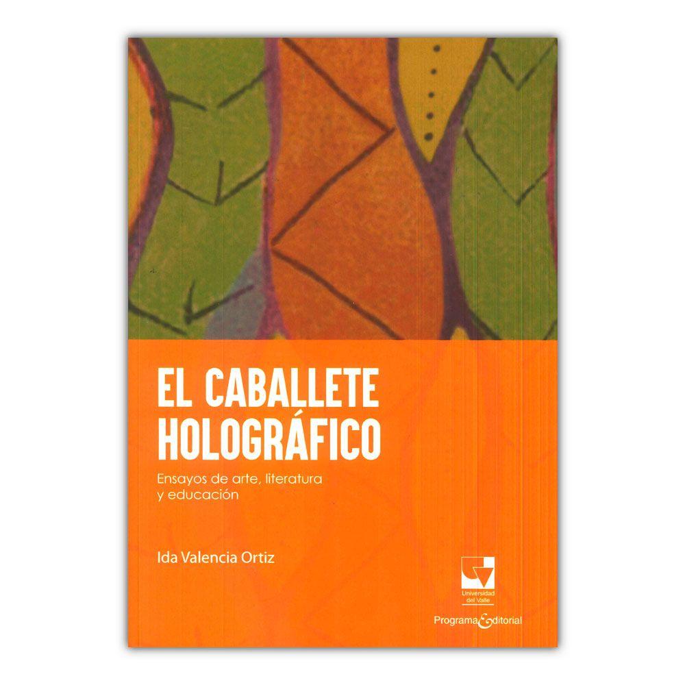 Comprar Libro El Caballete Holografico Ensayos De Arte Literatura Y Educacion Educacion Ensayo Literatura
