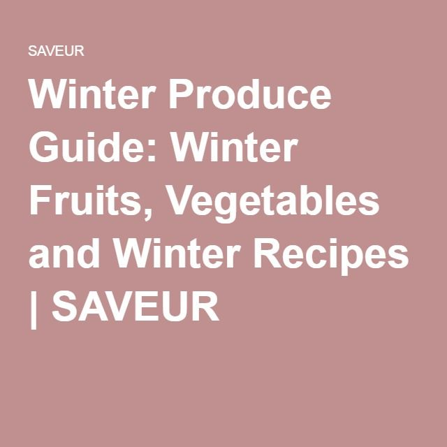 Winter Produce Guide: Winter Fruits, Vegetables and Winter Recipes | SAVEUR