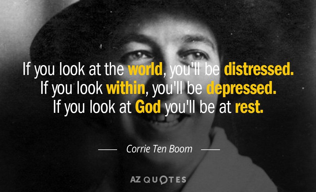 Corrie Ten Boom quote If you look at the world, you'll be