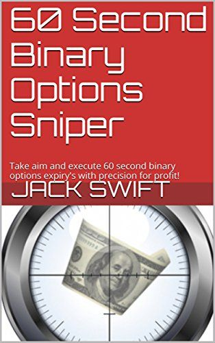 60 Second Binary Options Sniper Take Aim And Execute 60