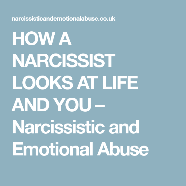 HOW A NARCISSIST LOOKS AT LIFE AND YOU – Narcissistic and Emotional Abuse
