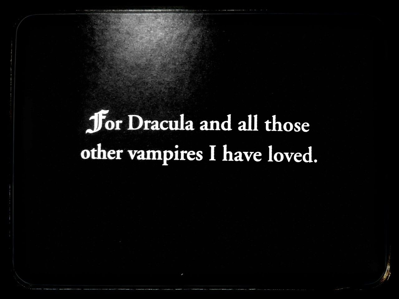 For Dracula and all those other Vampires I have LOved