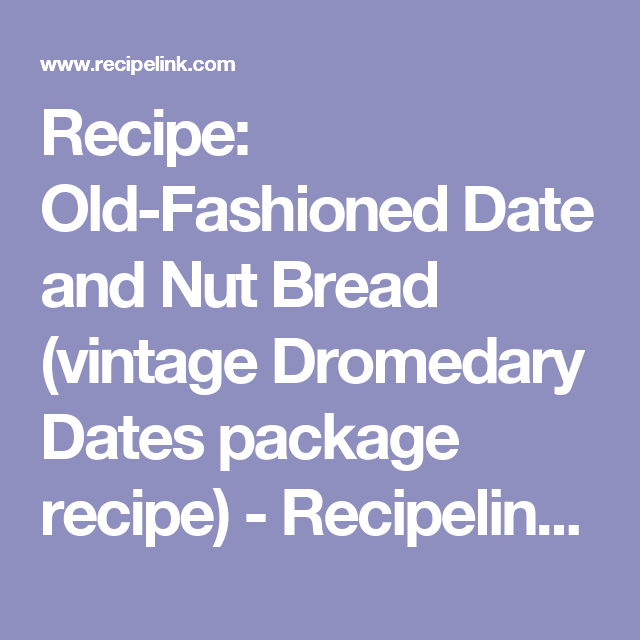 Recipe Old Fashioned Date And Nut Bread Vintage Dromedary Dates