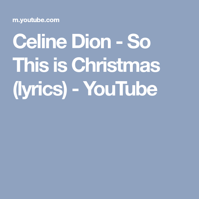 Celine Dion So This Is Christmas Lyrics Youtube Christmas Lyrics Celine Dion Lyrics