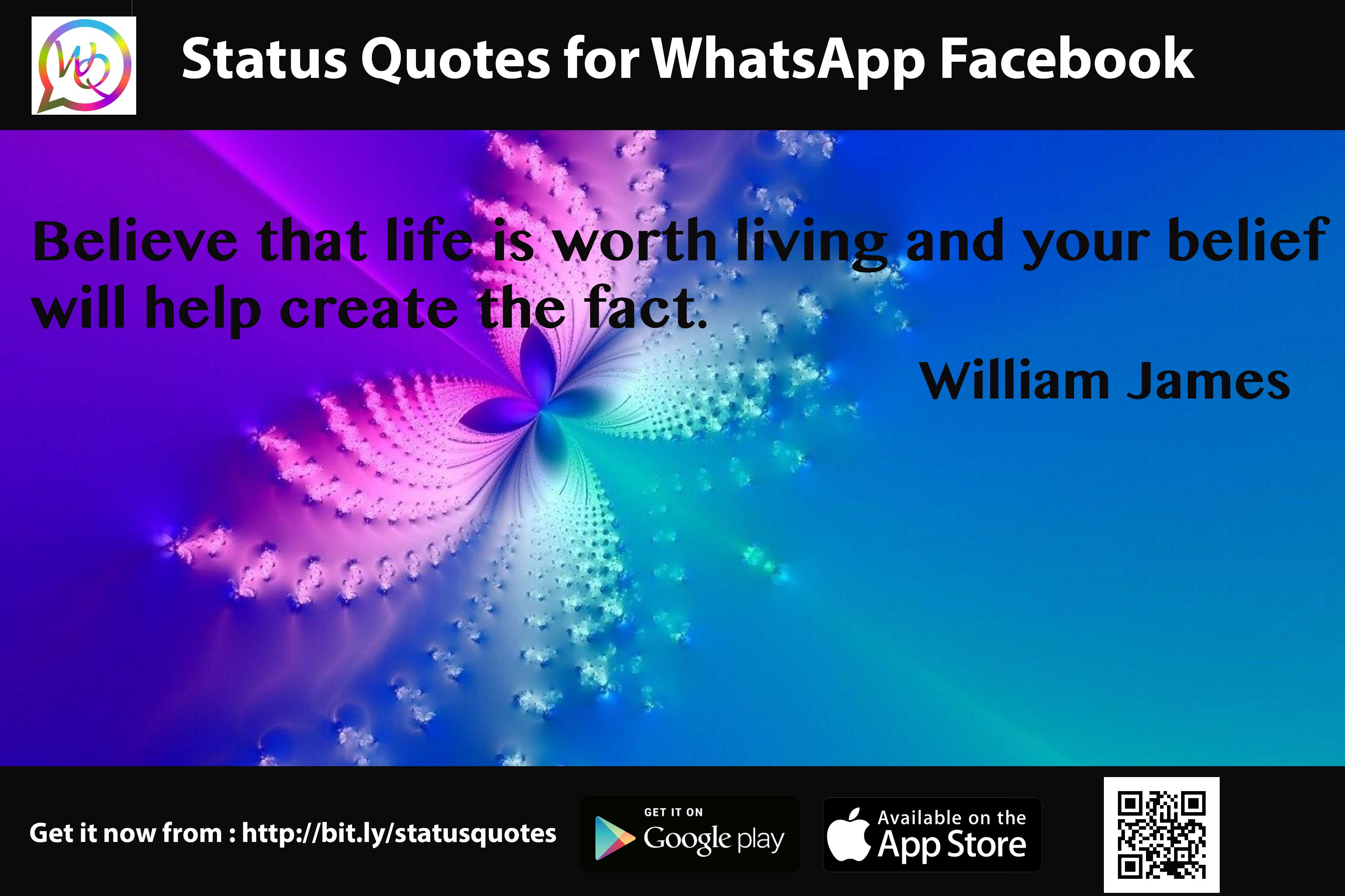 Believe That Life Is Worth Living And Your Belief Will Help Create The Fact William James Quotes For Whatsapp Status Quotes New Quotes