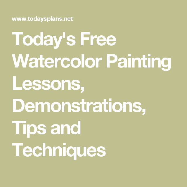Today's Free Watercolor Painting Lessons, Demonstrations, Tips and Techniques