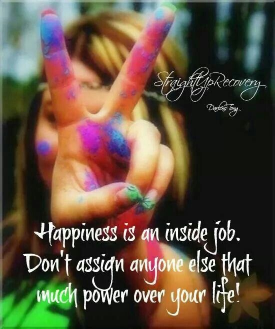 Happiness Is An Inside Job Quotes Inspirational Positive Positive Quotes Inspirational Quotes