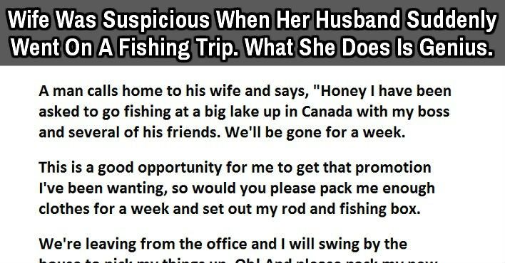 Wife Suspects Something About Her Husband S Fishing Trip What She Did Next Is Genius Fishing Trip Thoughts Husband