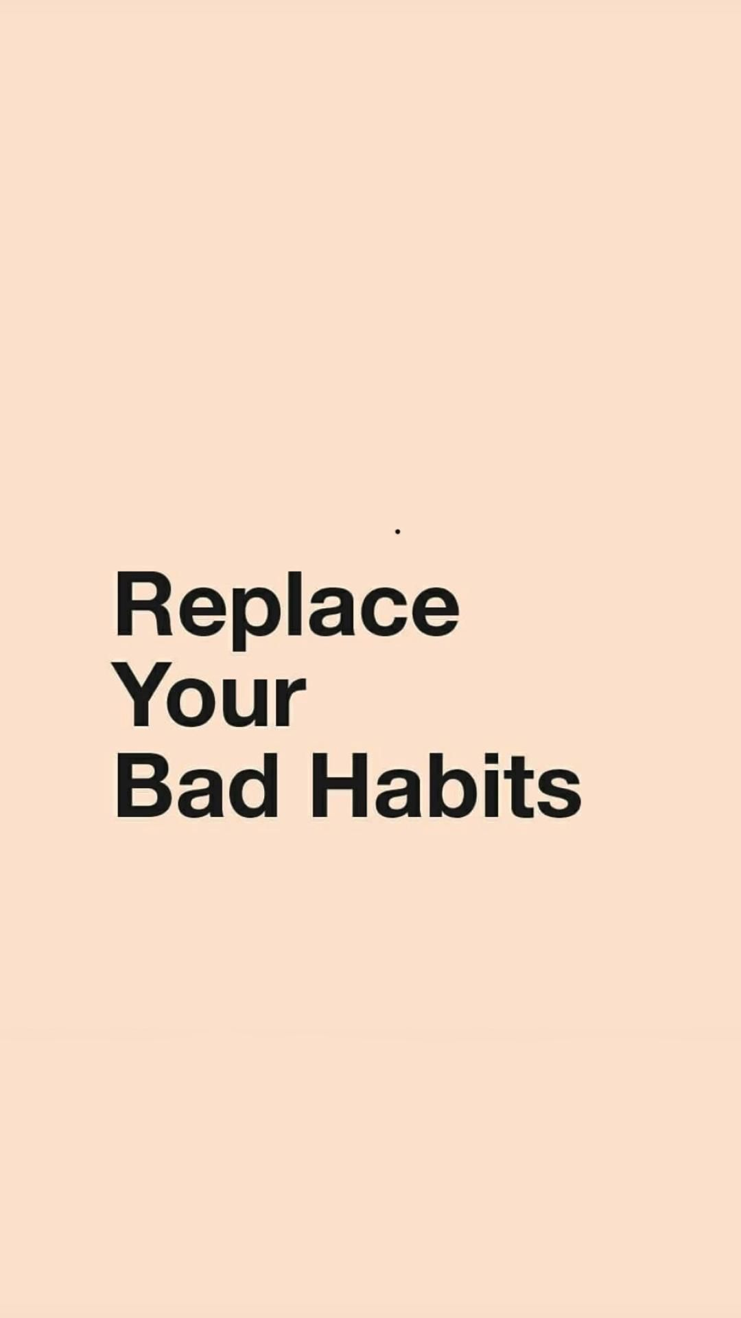 Replace Habits that you hate🧿🌻