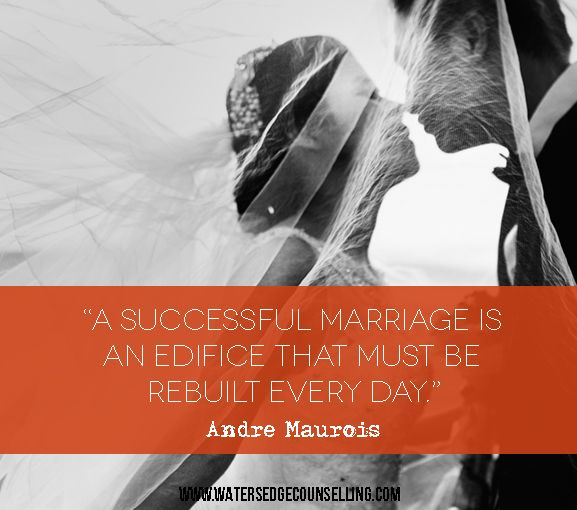 """A successful marriage is an edifice that must be rebuilt every day."" —Andre Maurois"