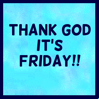 Thank God Its Friday Tgif Quotes Just Some Sayings I Like
