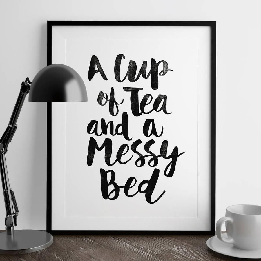 A Cup of Tea and a Messy Bed http://www.amazon.com/dp/B016C8B3CM word art print poster black white motivational quote inspirational words of wisdom motivationmonday Scandinavian fashionista fitness inspiration motivation typography home decor