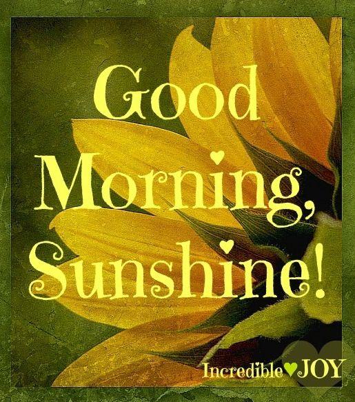 Good Morning Sunshine Quote Via Wwwfacebookcomincrediblejoy