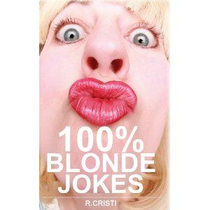 100% Blonde Jokes: The Best Dumb, Funny, Clean, Short and Long Blonde Jokes Book (Paperback)