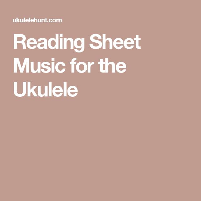 Reading Sheet Music For The Ukulele Ukulele Pinterest Reading