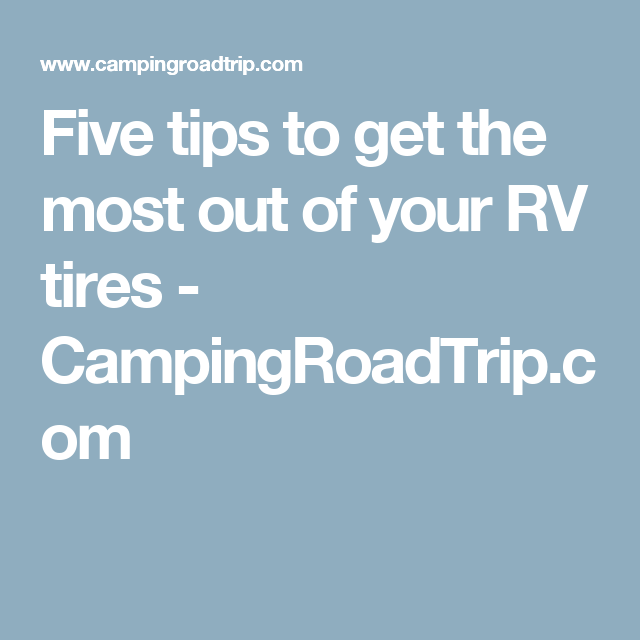 Five tips to get the most out of your RV tires - CampingRoadTrip.com