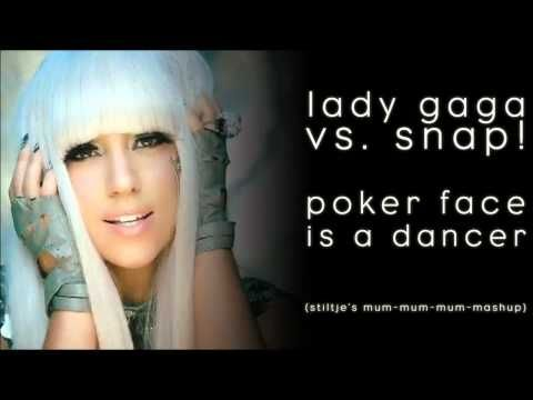 Lady Gaga Vs Snap Poker Face Is A Dancer Stiltje S Mum Mum Mum Mashup Lady Gaga Poker Face Mashup