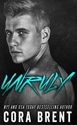 Unruly | Cora Brent | May 9 | https://www.goodreads.com/book/show/25518885-unruly | #romance #newadult