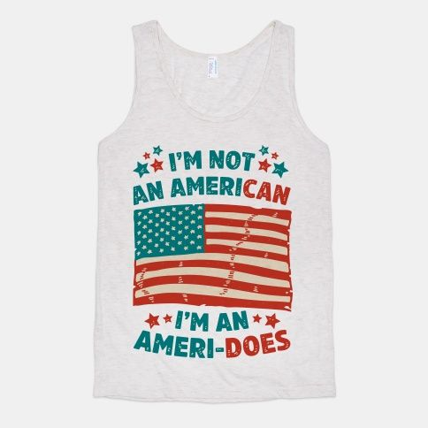I'm Not an American, I'm an Ameri-Does #america #july4th #murica #funny #shirt #american #flag #patriot #independence