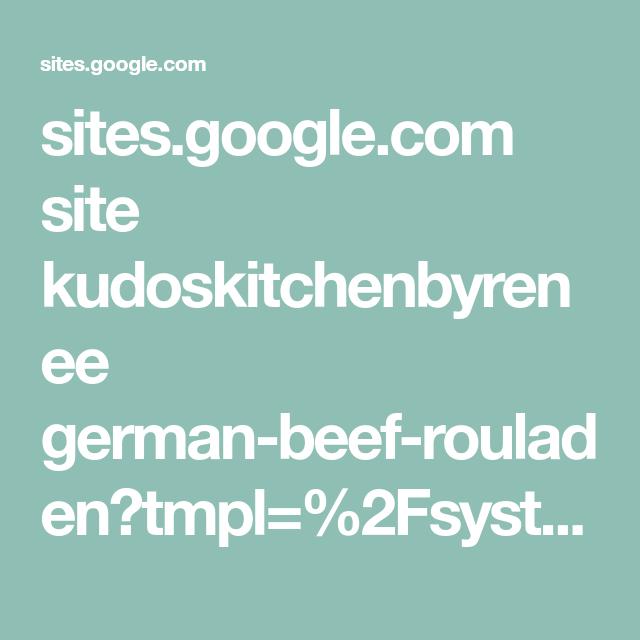 Photo of sites.google.com site kudoskitchenbyrenee german-beef-rouladen? tm