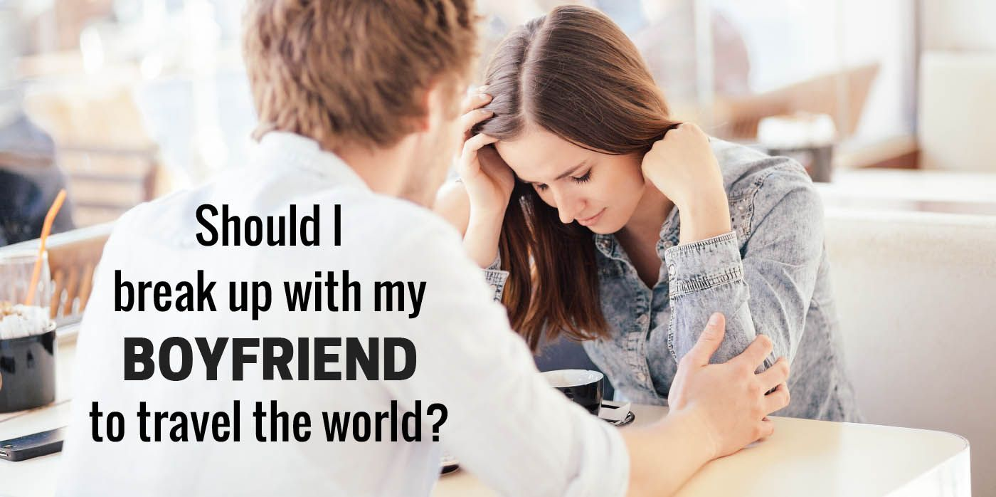 Should I break up with my boyfriend to travel the world