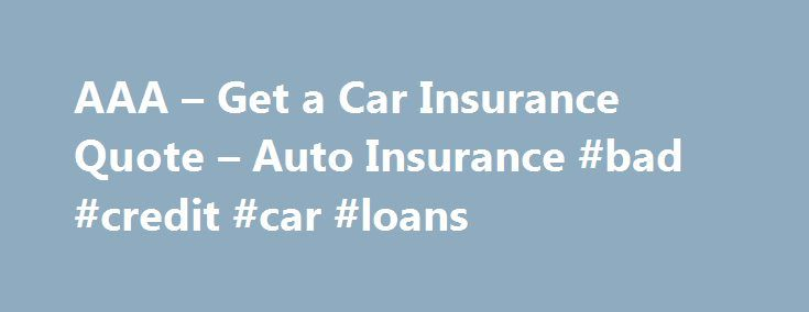 Aaa Quote Aaa  Get A Car Insurance Quote  Auto Insurance #bad #credit #car .