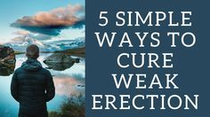 Best Info: 5 Simple Ways To Cure Weak Erection (Erectile Dysfunction -- Causes and Treatment)