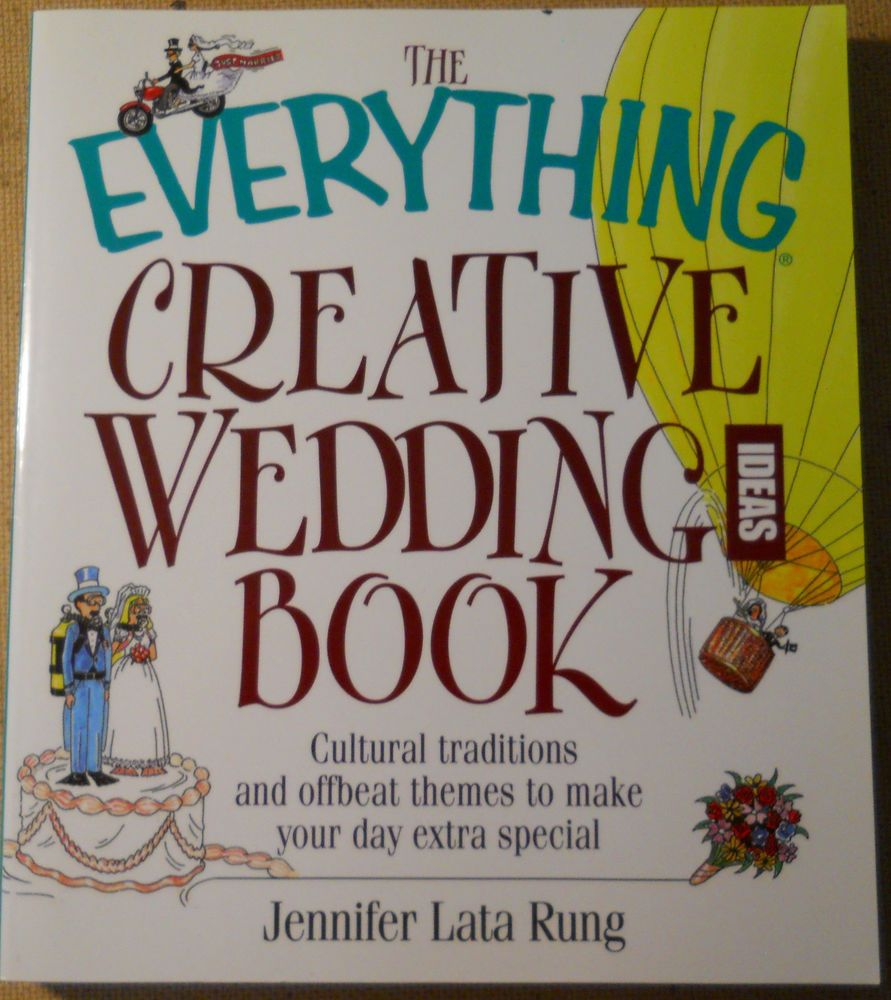 The Everything Creative Wedding Ideas Book : Cultural Traditions and Offbeat...