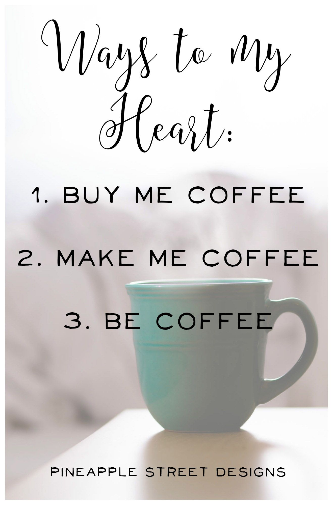Ways To My Heart Buy Me Coffee Make Me Coffee Be Coffee Make Me Happy Quotes Coffee Quotes Short Coffee Quotes