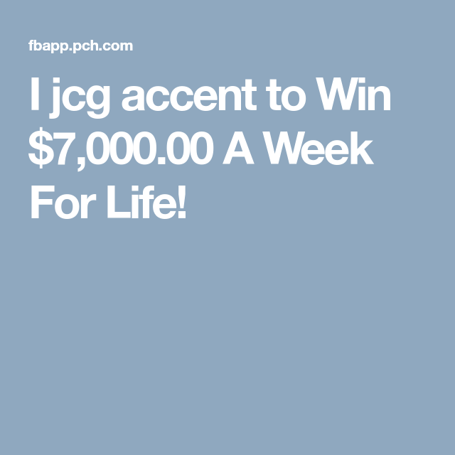 I jcg accent to Win 7,000.00 A Week For Life! Ios