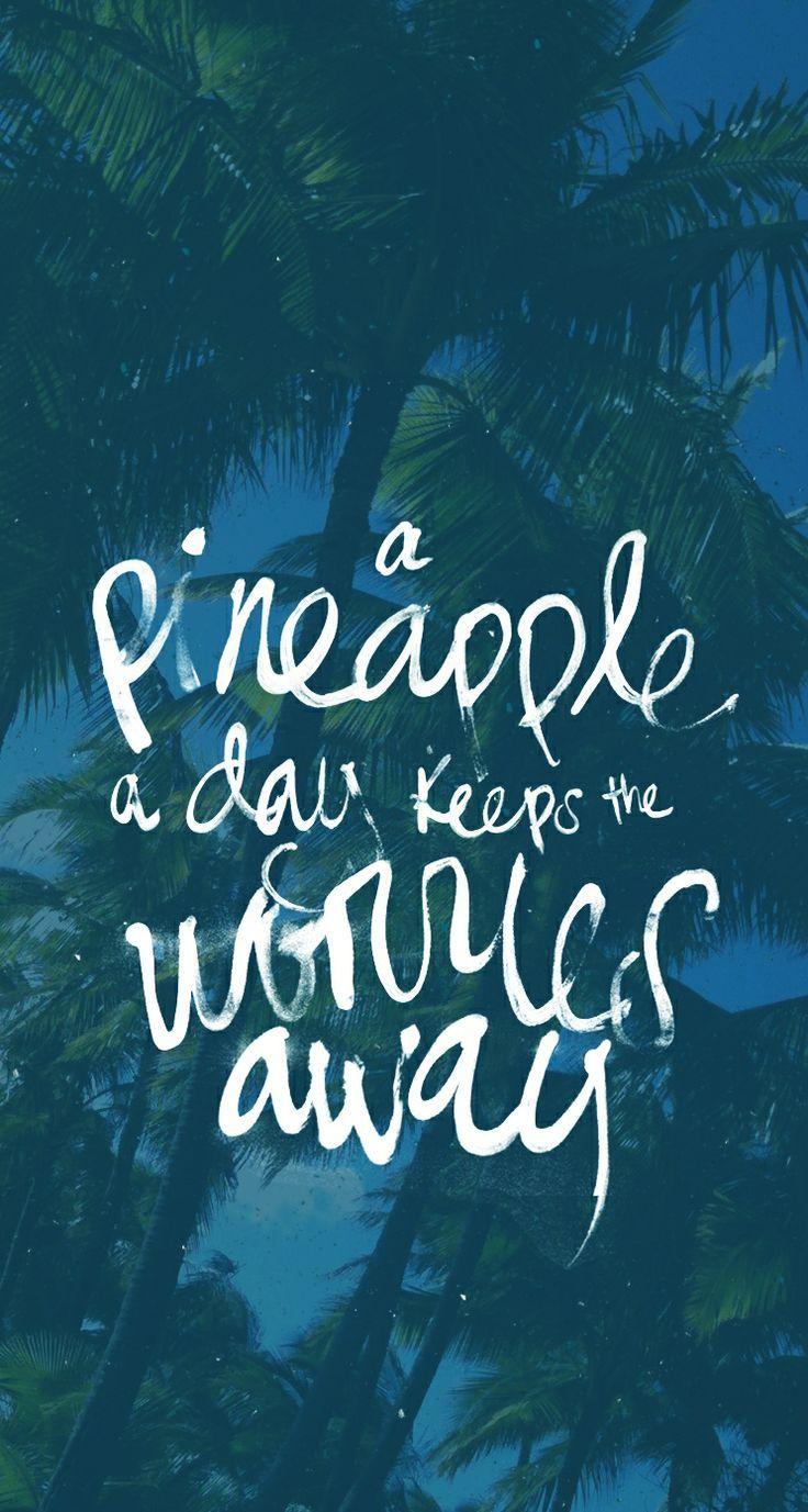 Aloha A Pineapple A Day Keeps The Worries Away Get The Aloha